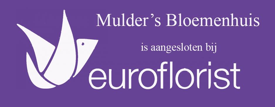 MULDERS BLOEMENHUIS IS AANGESLOTEN BIJ EUROFLORIST